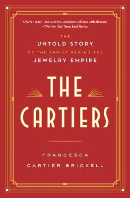 The Cartiers The Untold Story of the Family Behind the Jewelry Empire