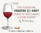 Essential Scratch And Sniff Guide To Becoming A Wine Expert, The: Take A Whiff Of That