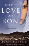 For The Love Of A Son: One Afghan Woman's Quest For Her Stolen Child. Jean Sasson