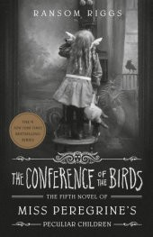 The Conference Of The Birds (Miss Peregrine's Peculiar Children) Book 5