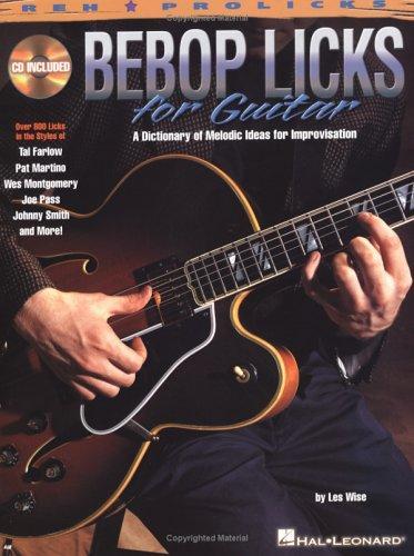 Bebop Licks For Guitar: A Dictionary Of Melodic Ideas For Improvisation (Reh Pro Licks)