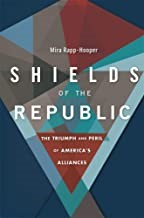 Shields of the Republic The Triumph and Peril of Americas Alliances