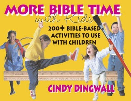 More Bible Time With Kids: 200+ Bible-Based Activities To Use With Children