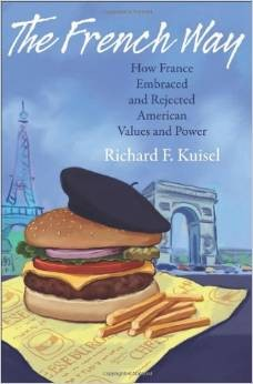 The French Way: How France Embraced And Rejected American Values And Power