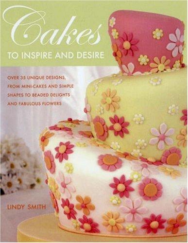 Cakes To Inspire And Desire: Over 35 Unique Design