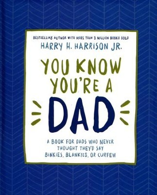 You Know You're A Dad: A Book For Dads Who Never Thought They D Say Binkies, Blankies, Or Curfew