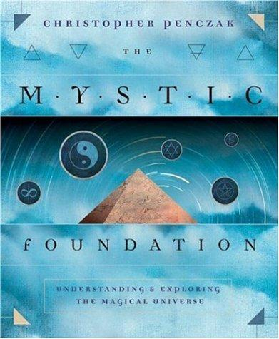 The Mystic Foundation: Understanding And Exploring The Magical Universe