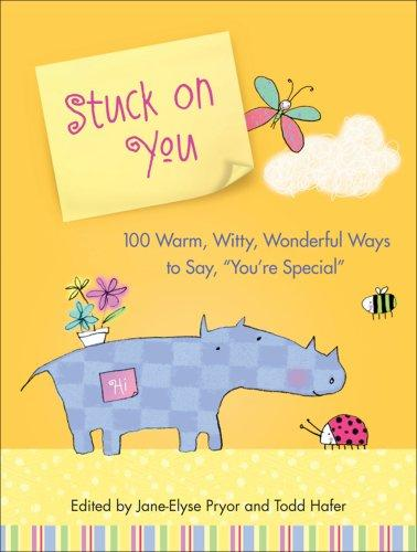 """Stuck On You: 100 Warm, Witty, Wonderful Ways To Say, """"""""You're Special"""""""""""