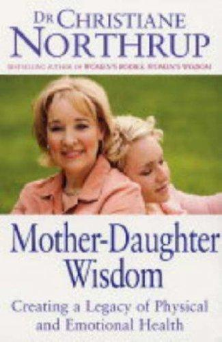 Mother Daughter Wisdom-: Creating A Legacy Of Physical And Emotional Health