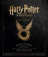 Harry Potter and the Cursed Child: The Journey: Behind the Scenes of the Award-Winning Stage Product