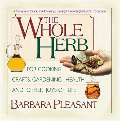 The Whole Herb: For Cooking, Crafts, Gardening, Health And Other Joys Of Life (Herbs)