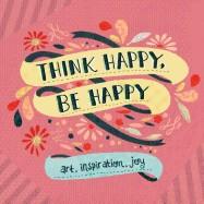 Think Happy, Be Happy Art, Inspiration, Joy