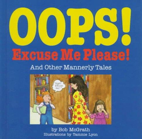 Oops! Excuse Me! Please!: And Other Mannerly Tales