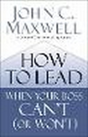How to Lead When Your Boss Can't (or Won't) (January 2020)