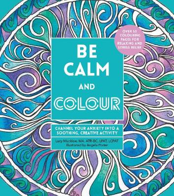 Be Calm and Colour: Channel Your Anxiety into a Soothing, Creative Activity