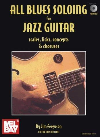 All Blues Soloing For Jazz Guitar: Scales, Licks, Concepts & Choruses