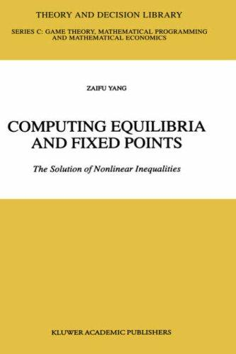 Computing Equilibria And Fixed Points: The Solution Of Nonlinear Inequalities (Theory And Decision Library C)