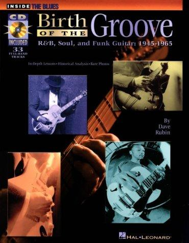 Birth Of The Groove: R And B, Soul And Funk Guitar: 1945-1965 (Inside The Blues)