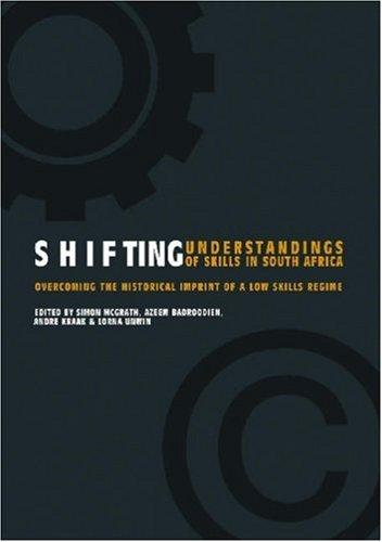 Shifting Understandings Of Skills In South Africa: Overcoming The Historical Imprint Of A Low Skills Regime
