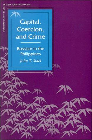 Capital, Coercion, And Crime: Bossism In The Philippines (Contemporary Issues In Asia And Pacific)