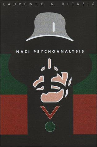Nazi Psychoanalysis V1: Volume I: Only Psychoanalysis Won The War
