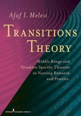 Transitions Theory: Middle Range And Situation Specific Theories In Nursing Research And Practice