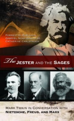 The Jester And The Sages: Mark Twain In Conversation With Nietzsche, Freud, And Marx (Mark Twain & His Circle)