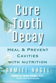 Cure Tooth Decay: Heal And Prevent Cavities With Nutrition, Second Edition