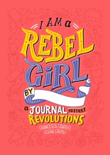 I Am a Rebel Girl: A Journal to Start Revolutions