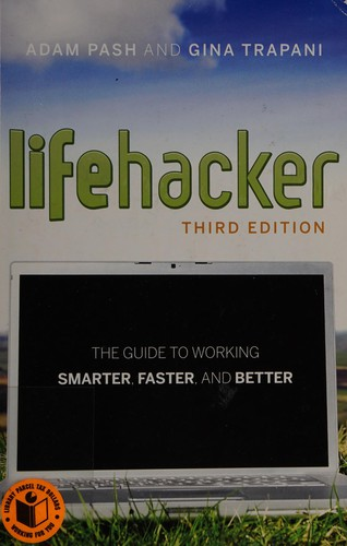 The Lifehacker Guide To Working Smarter, Faster, Better