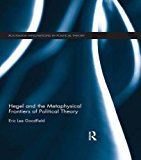 Hegel And The Metaphysical Frontiers Of Political Theory (Routledge Innovations In Political Theory)
