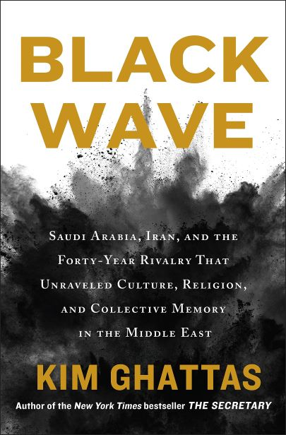 Black Wave: Saudi Arabia, Iran, and the Forty-Year Rivalry That Unraveled Culture, Religion, and Col