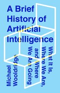 A Brief History of Artificial Intelligence What It Is, Where We Are, and Where We Are Going