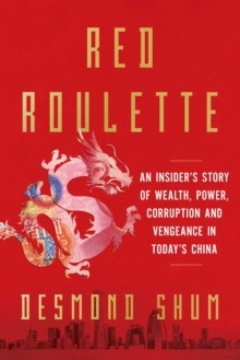 Red Roulette : An Insider's Story of Wealth, Power, Corruption and Vengeance in Today's China