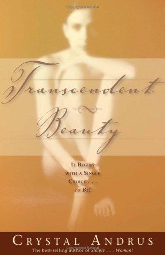 Transcendent Beauty: It Begins With A Single Choice...To Be!