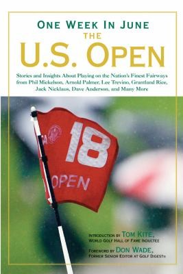 One Week In June: The U.S. Open: Stories And Insights About Playing On The Nation's Finest Fairways From Phil Mickelson, Arnold Palmer, Lee Trevino, Grantland ... Jack Nicklaus, Dave Anderson, And Many More