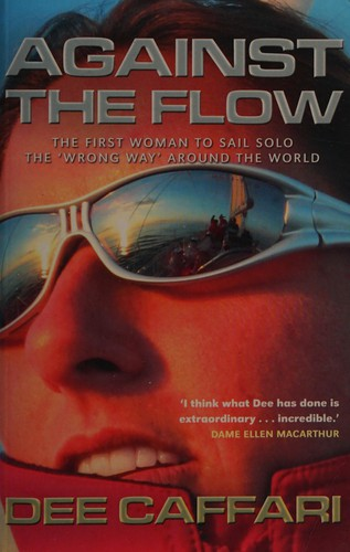 """Against The Flow: The First Woman To Sail Solo The """"Wrong Way"""" Around The World"""