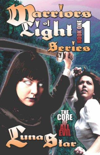 Warriors Of Light Series Book One: The Core Of All Evil