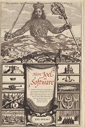 More Joel On Software: Further Thoughts On  Diverse And Occasionally Related Matters That Will Prove Of Interest To Software Developers, Designers, And ... Or Ill Luck, Work With Them In Some Capacity