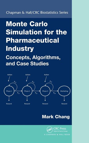 Monte Carlo Simulation For The Pharmaceutical Industry: Concepts, Algorithms, And Case Studies (Chapman & Hall/Crc Biostatistics Series)