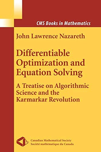 Differentiable Optimization And Equation Solving: A Treatise On Algorithmic Science And The Karmarkar Revolution (Cms Books In Mathematics)