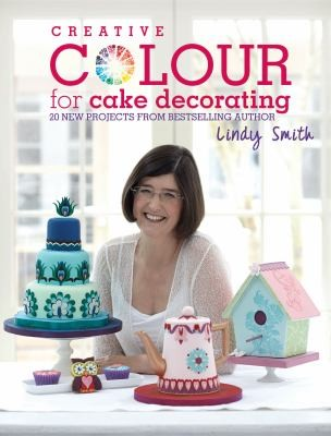 Creative Colour For Cake Decorating: 20 New Projects From The Bestselling Author Of The Contemporary
