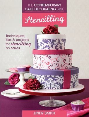 Contemporary Cake Decorating Bible: Stencilling, The: Techniques, Tips And Projects For Stencilling On Cakes
