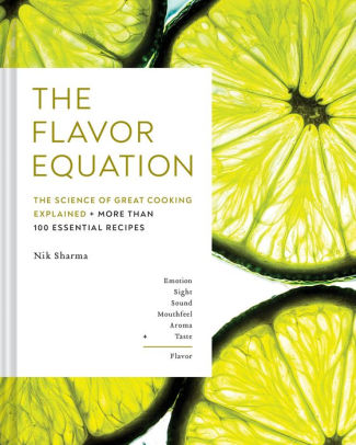 The Flavor Equation The Science of Great Cooking in 114 Essential Recipes