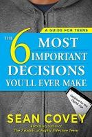 6 Most Important Decisions You'll Ever Make, The: A Guide For Teens: Updated For The Digital Age