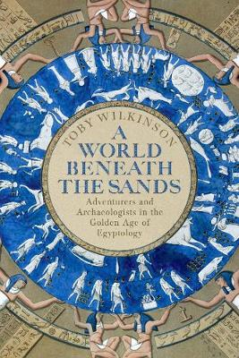 A World Beneath The Sands Adventurers And Archaeologists In The Golden Age Of Egyptology