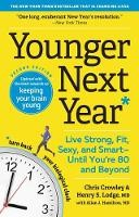 Younger Next Year: Live Strong, Fit, Sexy, and Smart Until You're 80 and Beyond