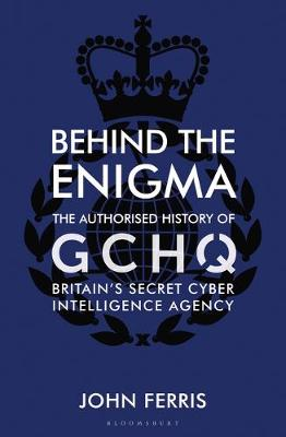 Behind The Enigma The Authorised History Of Gchq, Britain&Apos;S Secret Cyber Intelligence Agency