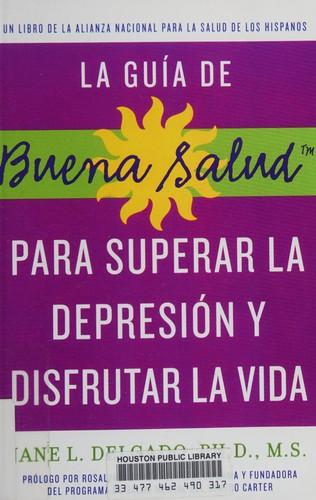 La Guia De Buena Salud Para Superar La Depression Y Disfrutar La Vida: A National Alliance For Hispanic Health Book (Buena Salud Guides) (Spanish Edition)