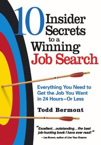 10 Insider Secrets To A Winning Job Search: Everything You Need To Get The Job You Want In 24 Hours - Or Less